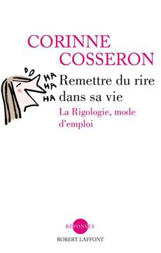 Corinne Cosseron: Remettre du rire dans sa vie, la rigologie mode d'emploi