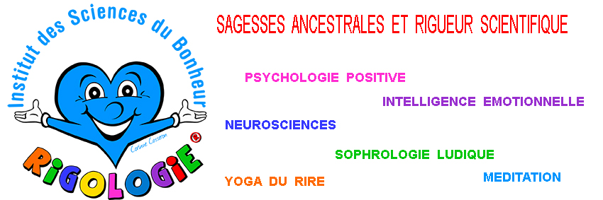 Rigologie = psychologie positive, neurosciences, sophrologie ludique, méditation, intelligence émotionnelle et yoga du rire