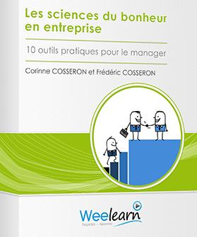 Weelearn Corinne Cosseron frederic Cosseron. Les sciences du bonheur en entreprise. 10 outils pratiques pour le manager.
